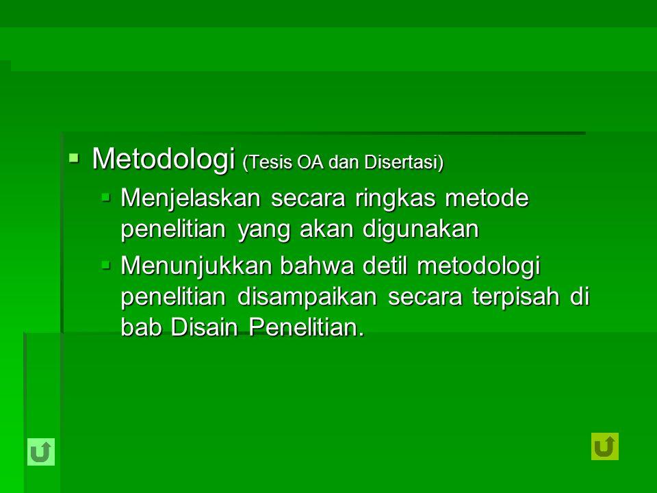  Metodologi (Tesis OA dan Disertasi)  Menjelaskan secara ringkas metode penelitian yang akan digunakan  Menunjukkan bahwa detil metodologi peneliti