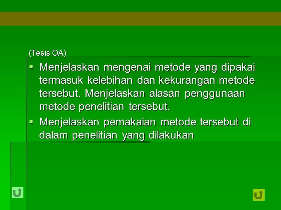 (Tesis OA)  Menjelaskan mengenai metode yang dipakai termasuk kelebihan dan kekurangan metode tersebut. Menjelaskan alasan penggunaan metode peneliti