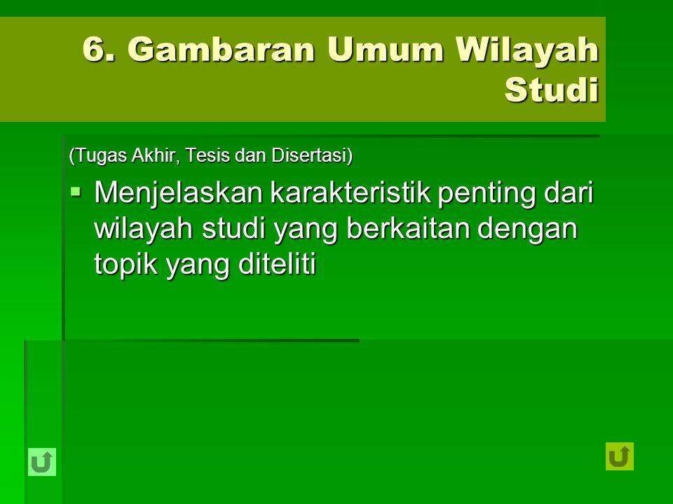 6. Gambaran Umum Wilayah Studi (Tugas Akhir, Tesis dan Disertasi)  Menjelaskan karakteristik penting dari wilayah studi yang berkaitan dengan topik y