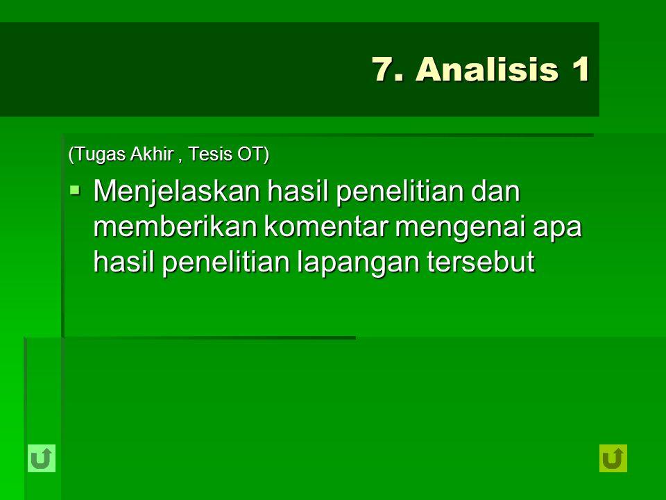 7. Analisis 1 (Tugas Akhir, Tesis OT)  Menjelaskan hasil penelitian dan memberikan komentar mengenai apa hasil penelitian lapangan tersebut