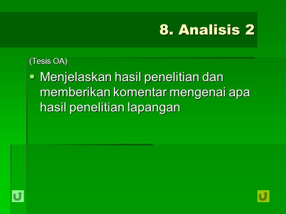 8. Analisis 2 (Tesis OA)  Menjelaskan hasil penelitian dan memberikan komentar mengenai apa hasil penelitian lapangan