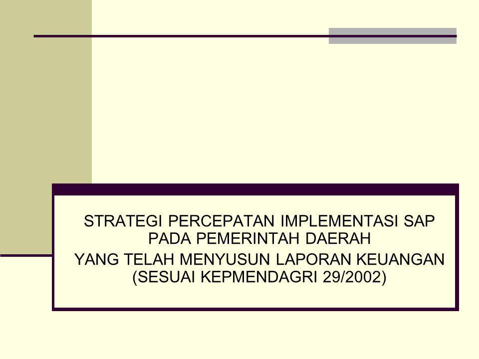 STRATEGI PERCEPATAN IMPLEMENTASI SAP PADA PEMERINTAH DAERAH YANG TELAH MENYUSUN LAPORAN KEUANGAN (SESUAI KEPMENDAGRI 29/2002)