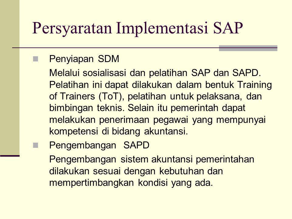 Persyaratan Implementasi SAP  Penyiapan SDM Melalui sosialisasi dan pelatihan SAP dan SAPD. Pelatihan ini dapat dilakukan dalam bentuk Training of Tr