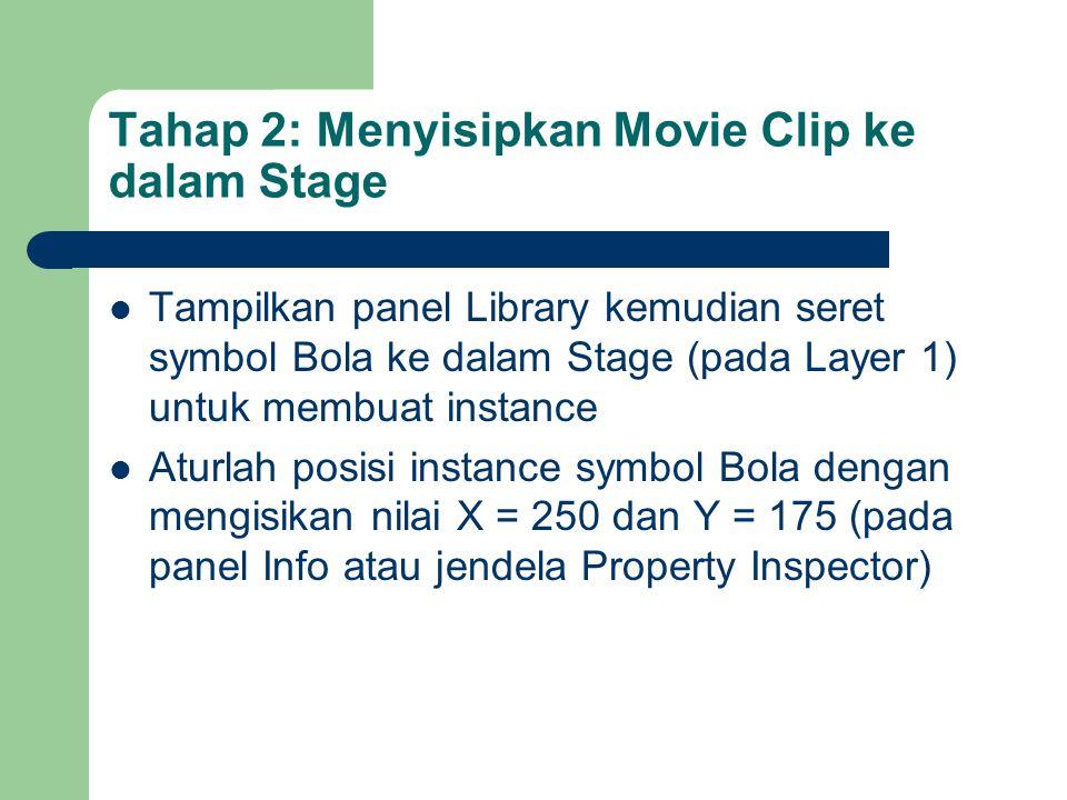 Tahap 2: Menyisipkan Movie Clip ke dalam Stage  Tampilkan panel Library kemudian seret symbol Bola ke dalam Stage (pada Layer 1) untuk membuat instance  Aturlah posisi instance symbol Bola dengan mengisikan nilai X = 250 dan Y = 175 (pada panel Info atau jendela Property Inspector)