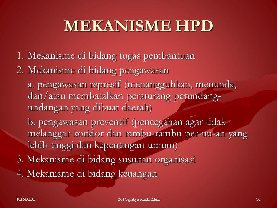 MEKANISME HPD 1.Mekanisme di bidang tugas pembantuan 2.Mekanisme di bidang pengawasan a. pengawasan represif (menangguhkan, menunda, dan/atau membatal