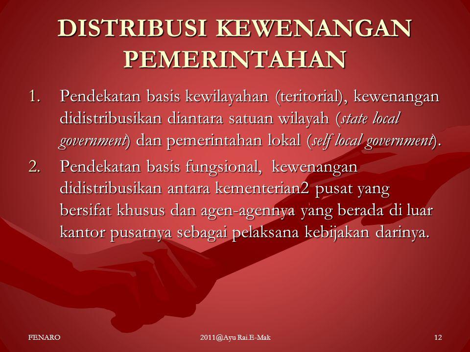 DISTRIBUSI KEWENANGAN PEMERINTAHAN 1.Pendekatan basis kewilayahan (teritorial), kewenangan didistribusikan diantara satuan wilayah (state local govern