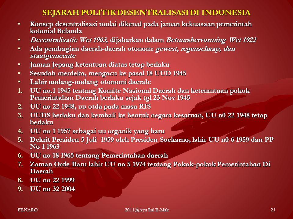 SEJARAH POLITIK DESENTRALISASI DI INDONESIA •Konsep desentralisasi mulai dikenal pada jaman kekuasaan pemerintah kolonial Belanda •Decentralisatie Wet