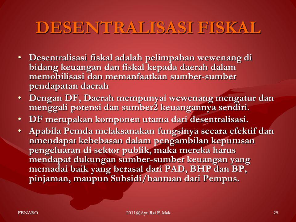 DESENTRALISASI FISKAL •Desentralisasi fiskal adalah pelimpahan wewenang di bidang keuangan dan fiskal kepada daerah dalam memobilisasi dan memanfaatka