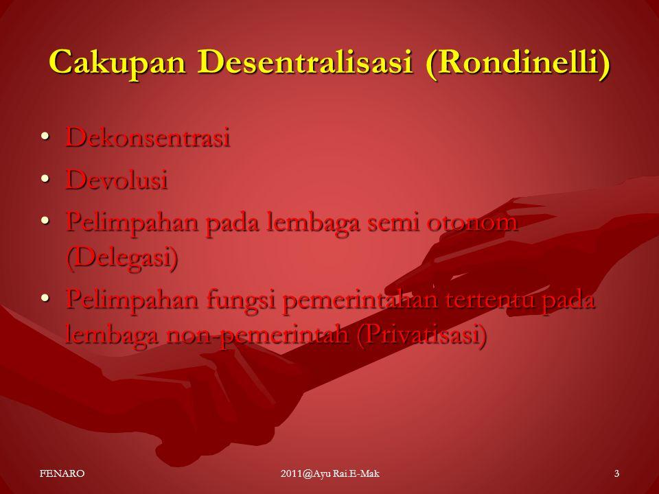 Cakupan Desentralisasi (Rondinelli) •Dekonsentrasi •Devolusi •Pelimpahan pada lembaga semi otonom (Delegasi) •Pelimpahan fungsi pemerintahan tertentu