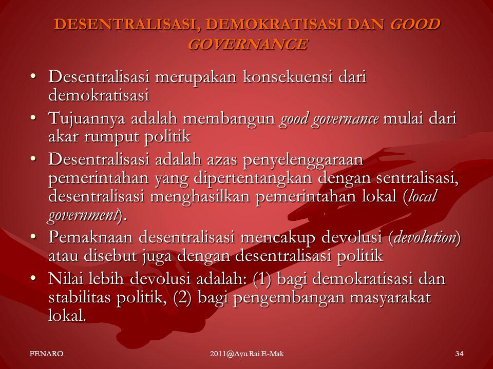DESENTRALISASI, DEMOKRATISASI DAN GOOD GOVERNANCE •Desentralisasi merupakan konsekuensi dari demokratisasi •Tujuannya adalah membangun good governance