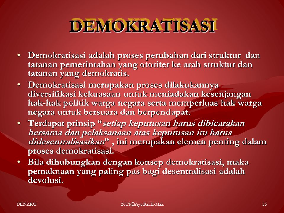 DEMOKRATISASIDEMOKRATISASI •Demokratisasi adalah proses perubahan dari struktur dan tatanan pemerintahan yang otoriter ke arah struktur dan tatanan ya