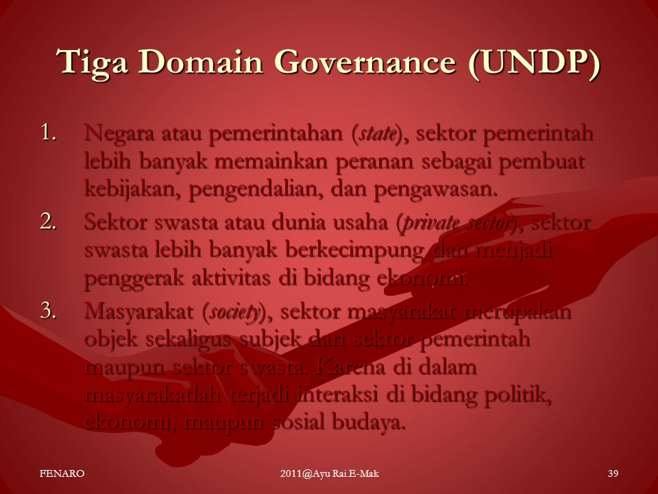 Tiga Domain Governance (UNDP) 1.Negara atau pemerintahan (state), sektor pemerintah lebih banyak memainkan peranan sebagai pembuat kebijakan, pengenda