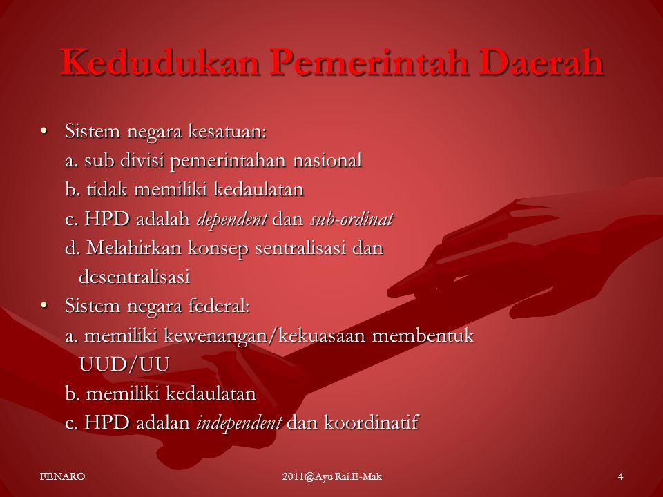 JENIS-JENIS PEMERINTAHAN DAERAH •PEMERINTAHAN LOKAL ADMINISTRATIF (LOCAL STATE GOVERNMENT) •PEMERINTAHAN LOKAL YANG MENGURUS RUMAH TANGGA SENDIRI (LOCAL SELF GOVERNMENT) FENARO2011@Ayu Rai.E-Mak5