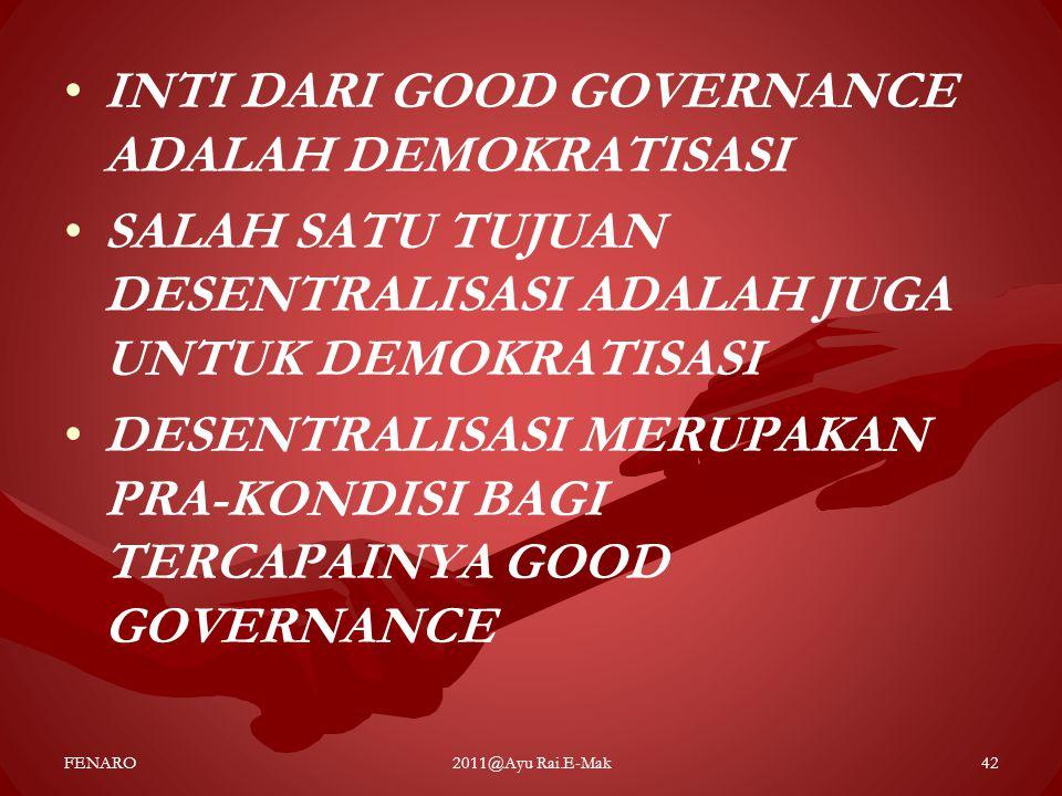 • •INTI DARI GOOD GOVERNANCE ADALAH DEMOKRATISASI • •SALAH SATU TUJUAN DESENTRALISASI ADALAH JUGA UNTUK DEMOKRATISASI • •DESENTRALISASI MERUPAKAN PRA-
