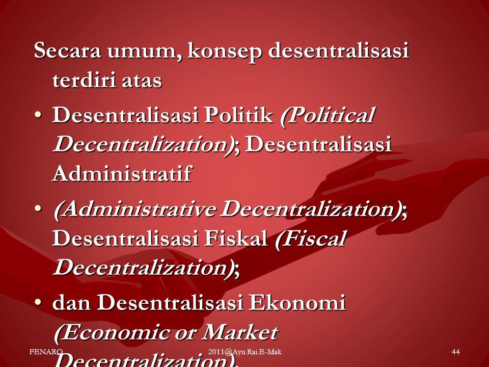 Secara umum, konsep desentralisasi terdiri atas •Desentralisasi Politik (Political Decentralization); Desentralisasi Administratif •(Administrative De