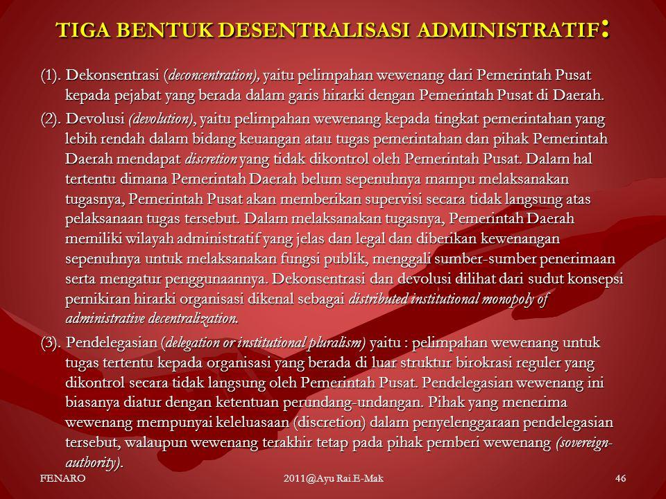TIGA BENTUK DESENTRALISASI ADMINISTRATIF : (1). Dekonsentrasi (deconcentration), yaitu pelimpahan wewenang dari Pemerintah Pusat kepada pejabat yang b