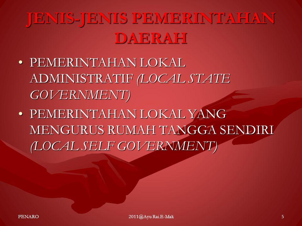 JENIS-JENIS PEMERINTAHAN DAERAH •PEMERINTAHAN LOKAL ADMINISTRATIF (LOCAL STATE GOVERNMENT) •PEMERINTAHAN LOKAL YANG MENGURUS RUMAH TANGGA SENDIRI (LOC