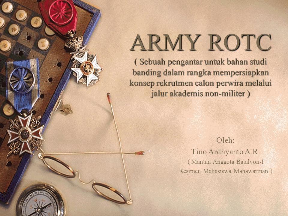 ARMY ROTC ( Sebuah pengantar untuk bahan studi banding dalam rangka mempersiapkan konsep rekrutmen calon perwira melalui jalur akademis non-militer )