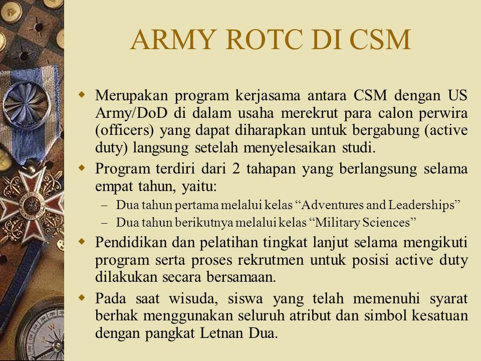 ARMY ROTC DI CSM  Merupakan program kerjasama antara CSM dengan US Army/DoD di dalam usaha merekrut para calon perwira (officers) yang dapat diharapk