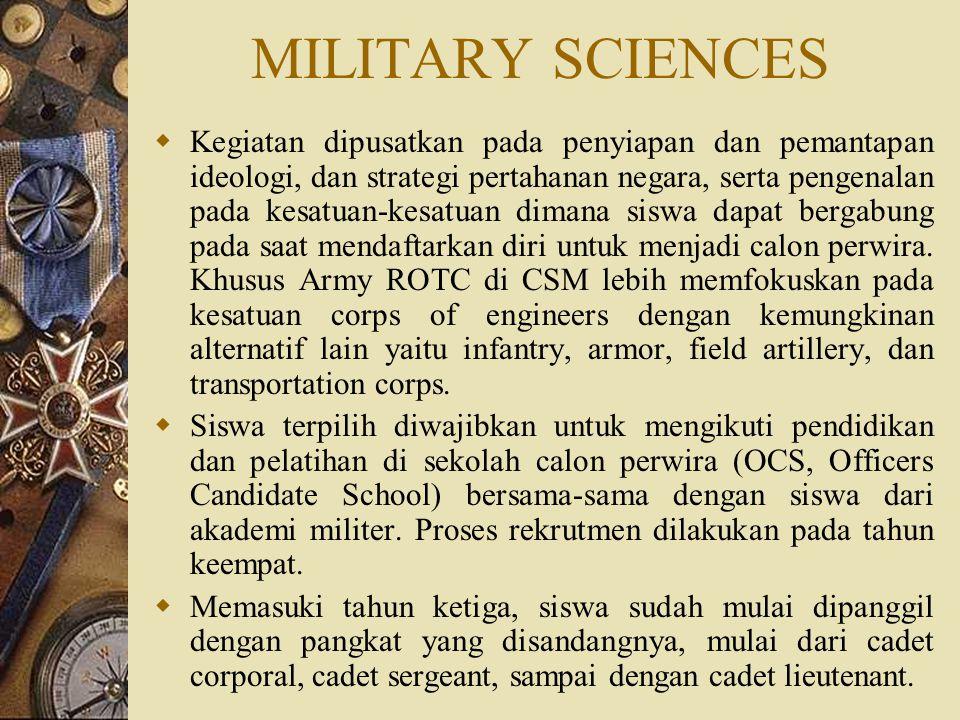 MILITARY SCIENCES  Kegiatan dipusatkan pada penyiapan dan pemantapan ideologi, dan strategi pertahanan negara, serta pengenalan pada kesatuan-kesatua