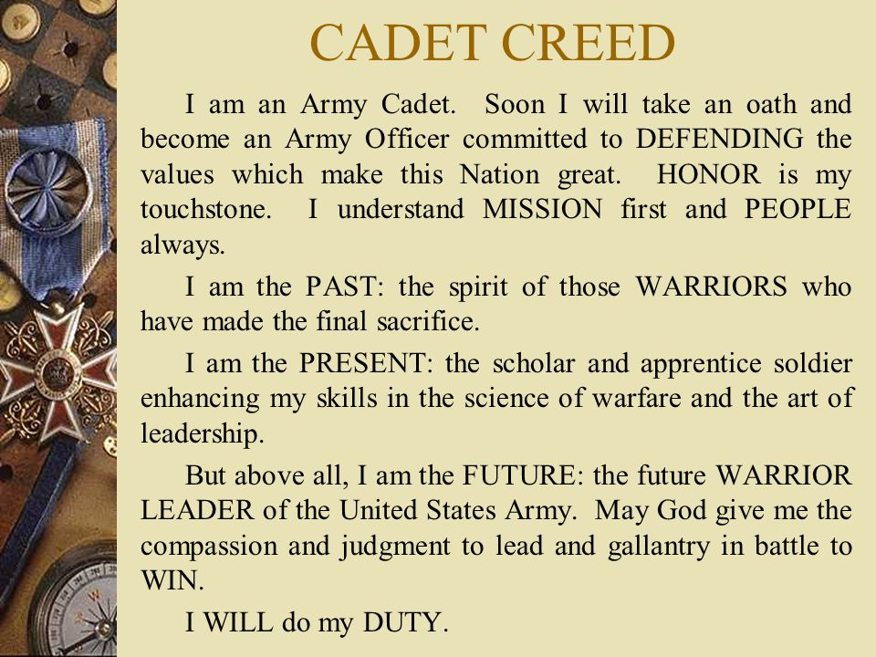CADET CREED I am an Army Cadet.