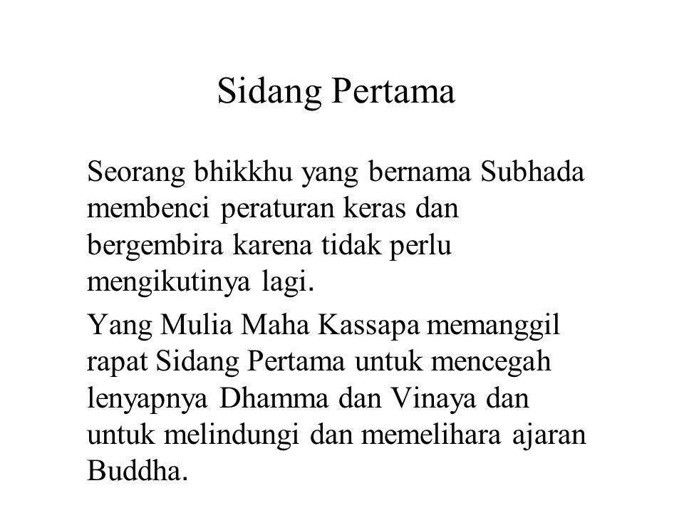 Sidang Pertama Seorang bhikkhu yang bernama Subhada membenci peraturan keras dan bergembira karena tidak perlu mengikutinya lagi.