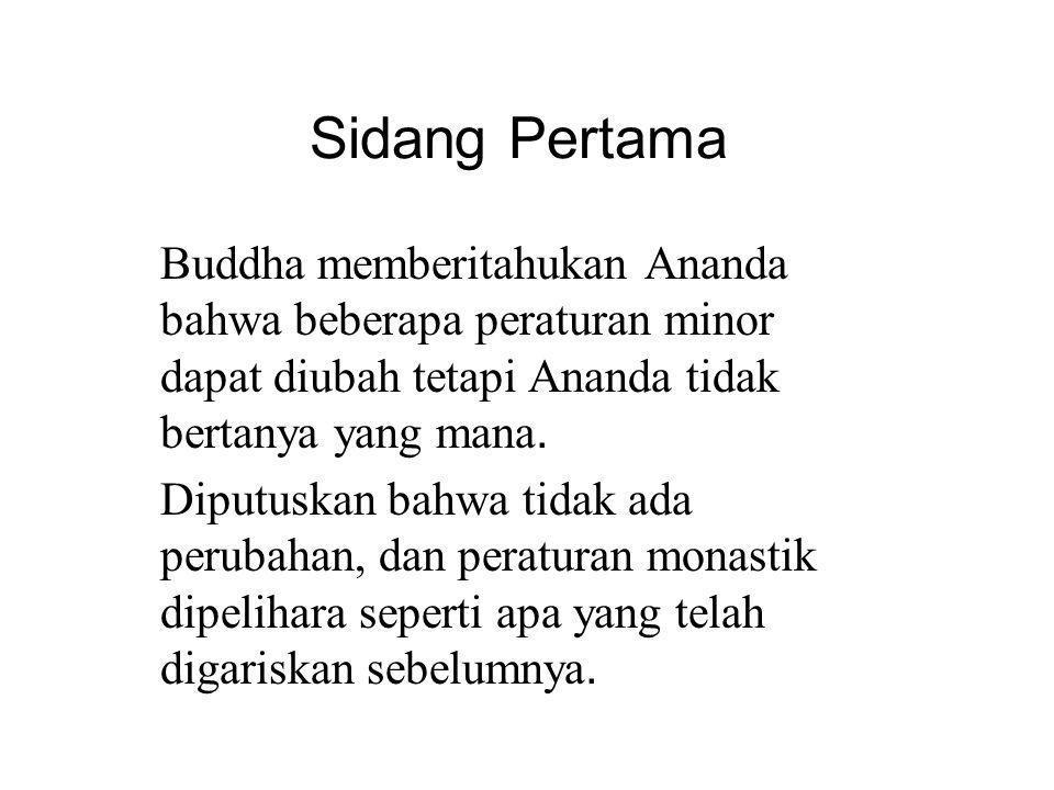Sidang Pertama Buddha memberitahukan Ananda bahwa beberapa peraturan minor dapat diubah tetapi Ananda tidak bertanya yang mana.