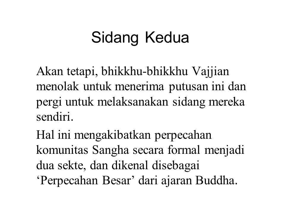 Sidang Kedua Akan tetapi, bhikkhu-bhikkhu Vajjian menolak untuk menerima putusan ini dan pergi untuk melaksanakan sidang mereka sendiri.