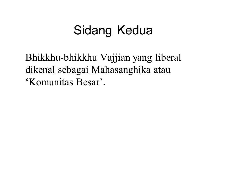 Sidang Kedua Bhikkhu-bhikkhu Vajjian yang liberal dikenal sebagai Mahasanghika atau 'Komunitas Besar'.