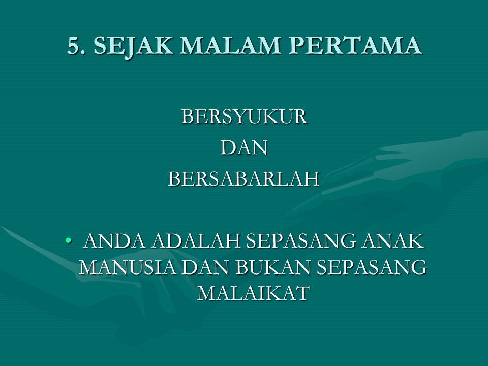 5. SEJAK MALAM PERTAMA BERSYUKURDANBERSABARLAH •ANDA ADALAH SEPASANG ANAK MANUSIA DAN BUKAN SEPASANG MALAIKAT