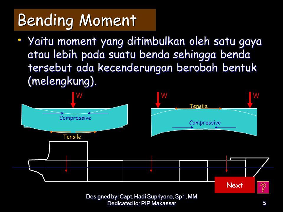 Designed by: Capt. Hadi Supriyono, Sp1, MM Dedicated to: PIP Makassar4 Cargo Shear Force & Bending Moment •S•S•S•Shear stress (tegangan pematah) yaitu
