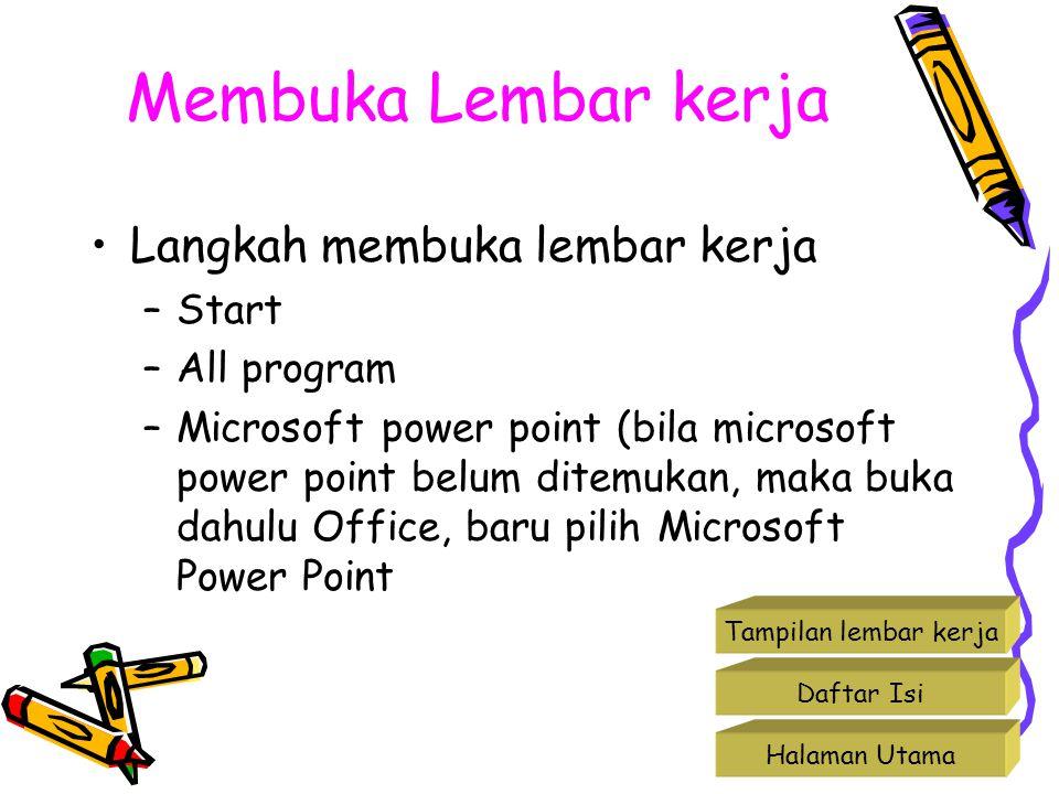 Membuka Lembar kerja •Langkah membuka lembar kerja –Start –All program –Microsoft power point (bila microsoft power point belum ditemukan, maka buka d