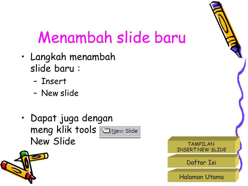 Menyisipkan slide •Apabila kita telah memiliki 4 slide yang sudah terisi teks, tetapi kita akan menyisipkan slide baru yang kosong pada posisi slide 3, langkahnya adalah : –Klik pada slide 2 –Insert –New slide Halaman Utama Daftar Isi
