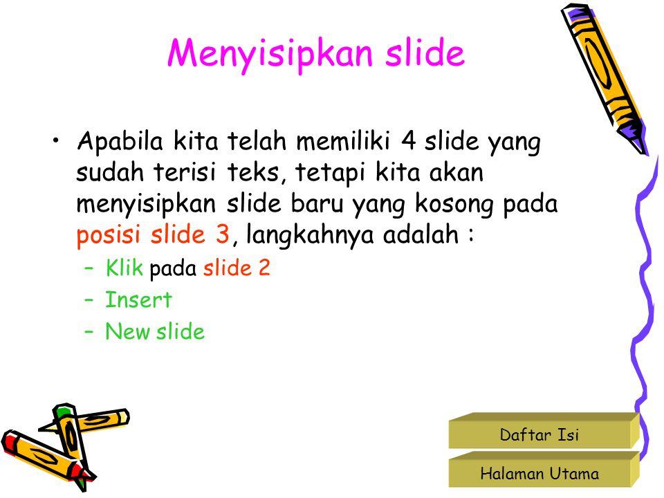 Menyisipkan slide •Apabila kita telah memiliki 4 slide yang sudah terisi teks, tetapi kita akan menyisipkan slide baru yang kosong pada posisi slide 3