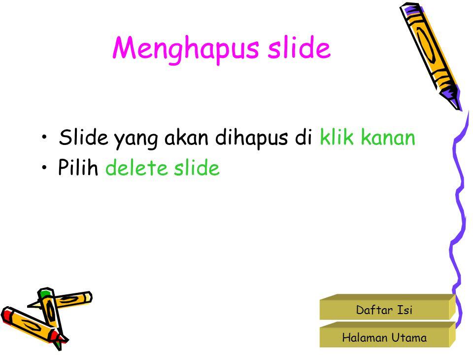Mengcopy slide •Slide yang akan di copy di klik kanan •Pilih copy •Klik kanan pada posisi yang akan di tempati hasil copy-an (bila ingin menempatkan pada slide ke 3 maka yang di klik kanan adalah slide 2) •Pilih paste Halaman Utama Daftar Isi