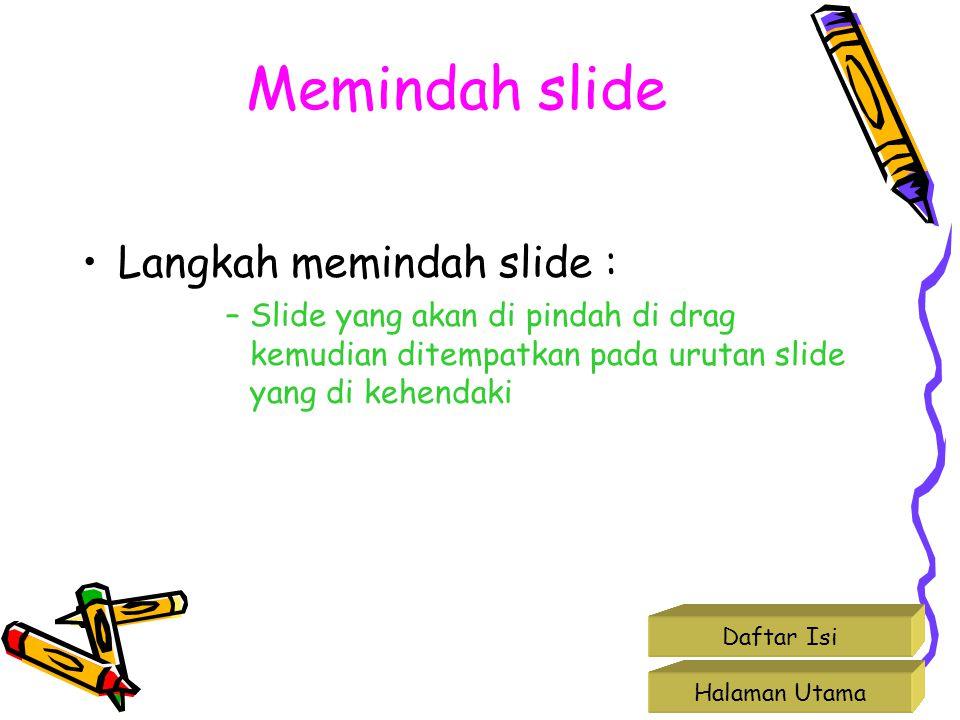 Memindah slide •Langkah memindah slide : –Slide yang akan di pindah di drag kemudian ditempatkan pada urutan slide yang di kehendaki Halaman Utama Daf