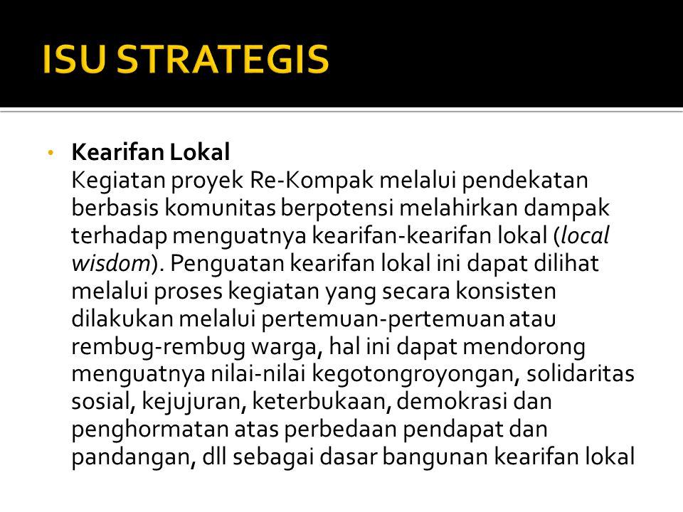 • Kearifan Lokal Kegiatan proyek Re-Kompak melalui pendekatan berbasis komunitas berpotensi melahirkan dampak terhadap menguatnya kearifan-kearifan lokal (local wisdom).