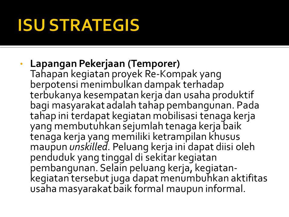 • Lapangan Pekerjaan (Temporer) Tahapan kegiatan proyek Re-Kompak yang berpotensi menimbulkan dampak terhadap terbukanya kesempatan kerja dan usaha produktif bagi masyarakat adalah tahap pembangunan.