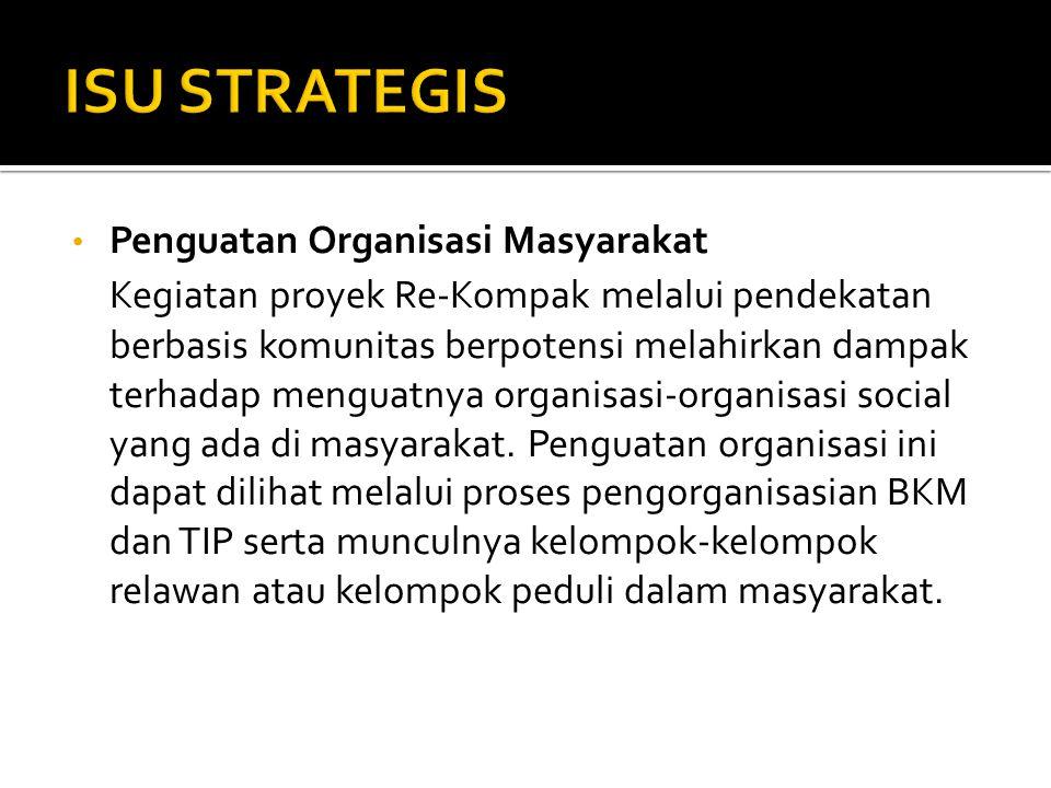 • Penguatan Organisasi Masyarakat Kegiatan proyek Re-Kompak melalui pendekatan berbasis komunitas berpotensi melahirkan dampak terhadap menguatnya organisasi-organisasi social yang ada di masyarakat.