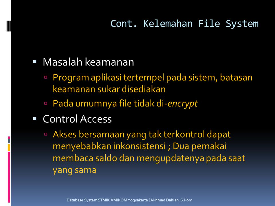 Kelebihan Basis Data  Speed & Easy  Space Efficiency  Accuracy  Avilability  Completeness  Security  Shareability  Data Independence Database System STMIK AMIKOM Yogyakarta | Akhmad Dahlan, S.Kom