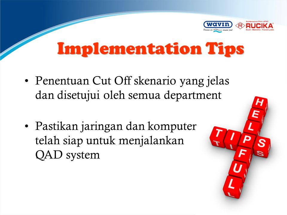 Implementation Tips •Penentuan Cut Off skenario yang jelas dan disetujui oleh semua department •Pastikan jaringan dan komputer telah siap untuk menjal