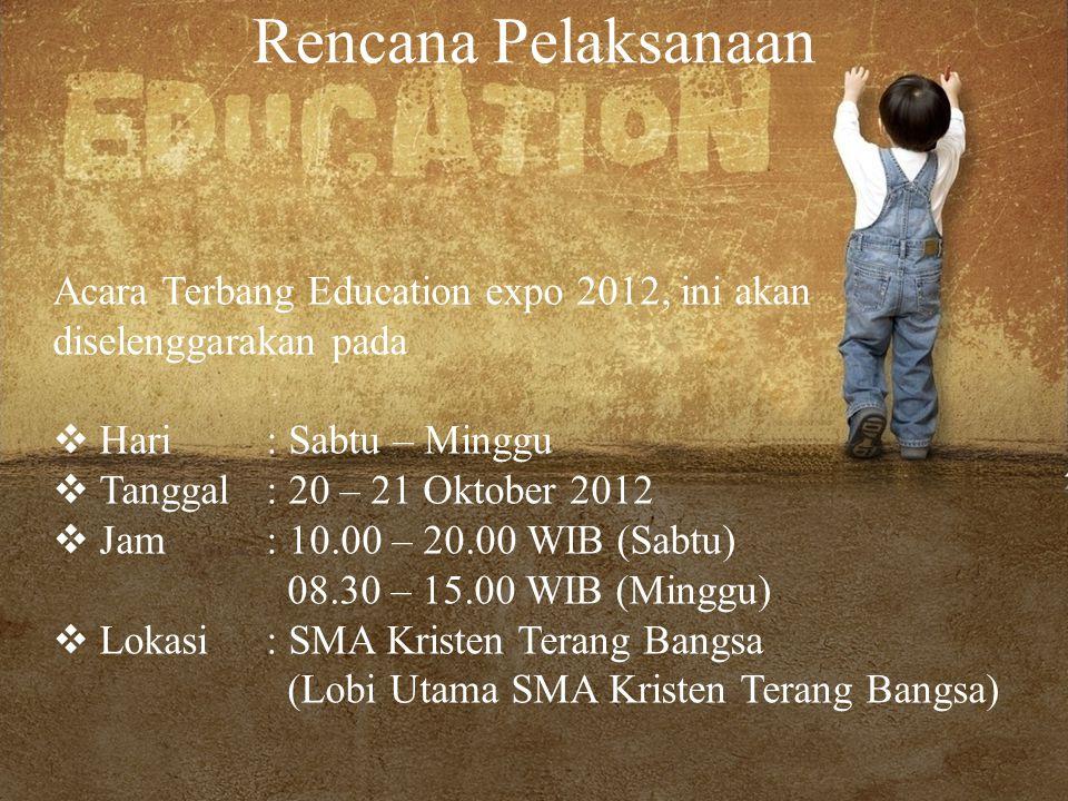 Rencana Pelaksanaan Acara Terbang Education expo 2012, ini akan diselenggarakan pada  Hari : Sabtu – Minggu  Tanggal : 20 – 21 Oktober 2012  Jam : 10.00 – 20.00 WIB (Sabtu) 08.30 – 15.00 WIB (Minggu)  Lokasi : SMA Kristen Terang Bangsa (Lobi Utama SMA Kristen Terang Bangsa)