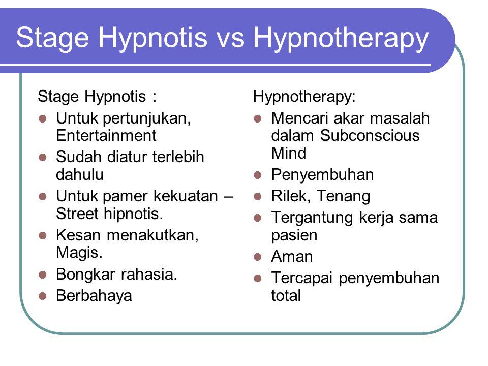 Stage Hypnotis vs Hypnotherapy Stage Hypnotis :  Untuk pertunjukan, Entertainment  Sudah diatur terlebih dahulu  Untuk pamer kekuatan – Street hipn