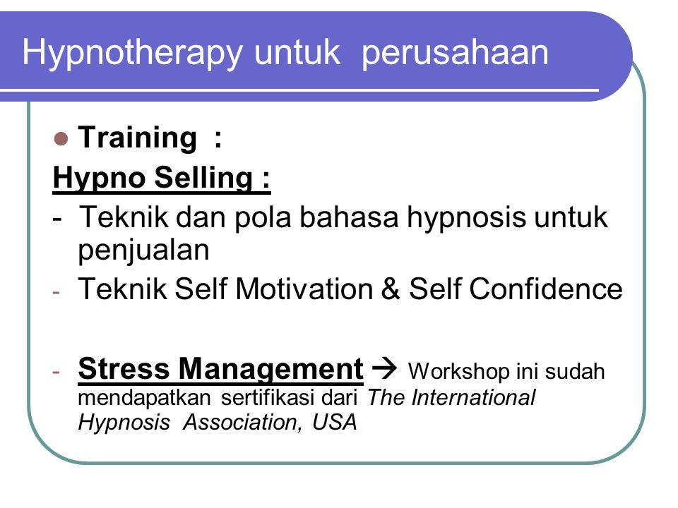 Hypnotherapy untuk perusahaan  Training : Hypno Selling : - Teknik dan pola bahasa hypnosis untuk penjualan - Teknik Self Motivation & Self Confidenc