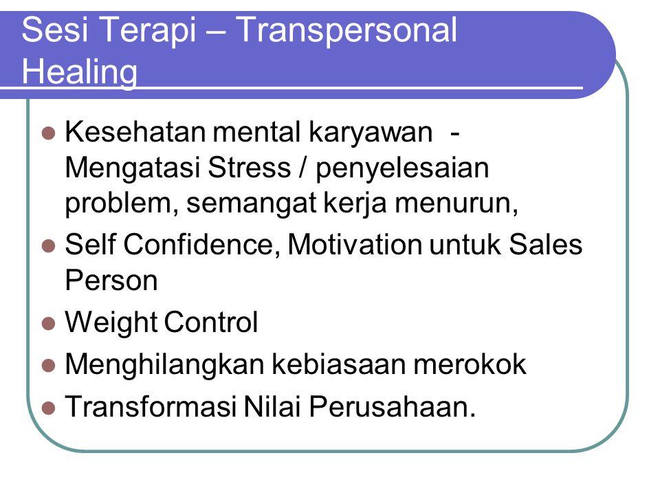 Sesi Terapi – Transpersonal Healing  Kesehatan mental karyawan - Mengatasi Stress / penyelesaian problem, semangat kerja menurun,  Self Confidence,