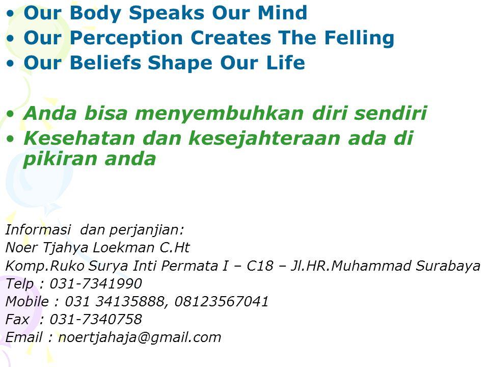 •Our Body Speaks Our Mind •Our Perception Creates The Felling •Our Beliefs Shape Our Life •Anda bisa menyembuhkan diri sendiri •Kesehatan dan kesejaht