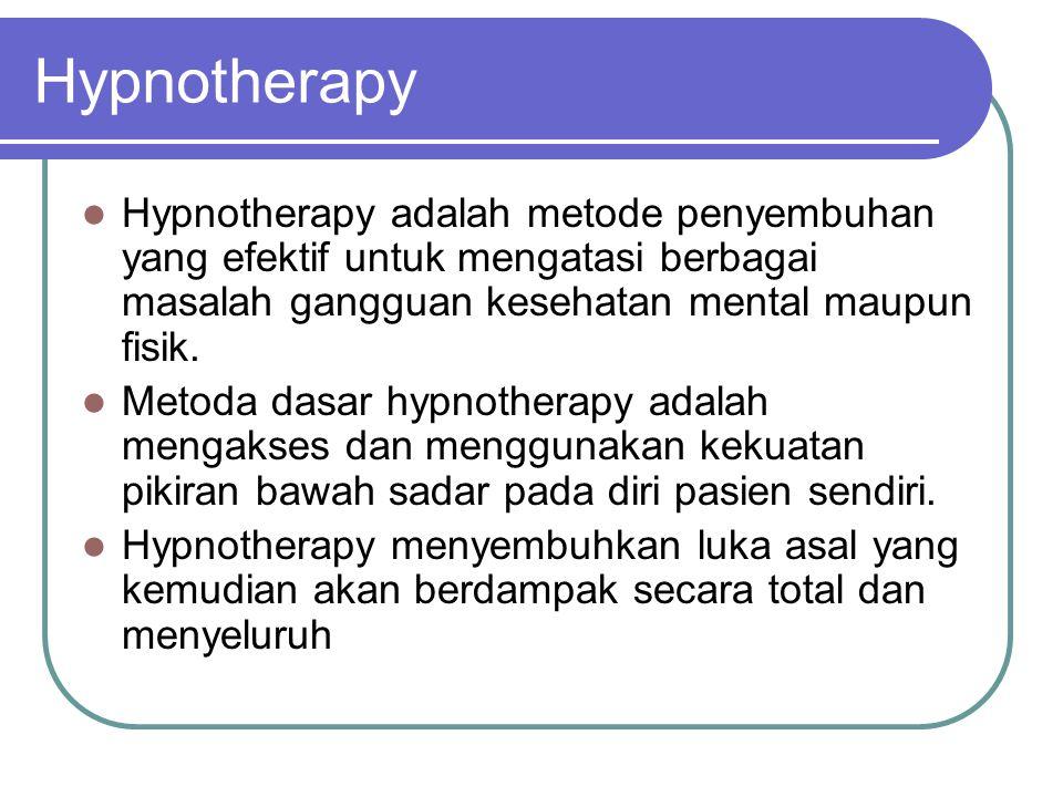 Hypnotherapy  Hypnotherapy adalah metode penyembuhan yang efektif untuk mengatasi berbagai masalah gangguan kesehatan mental maupun fisik.  Metoda d