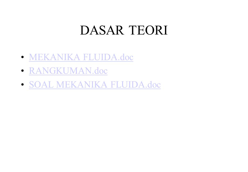 DASAR TEORI •MEKANIKA FLUIDA.docMEKANIKA FLUIDA.doc •RANGKUMAN.docRANGKUMAN.doc •SOAL MEKANIKA FLUIDA.docSOAL MEKANIKA FLUIDA.doc