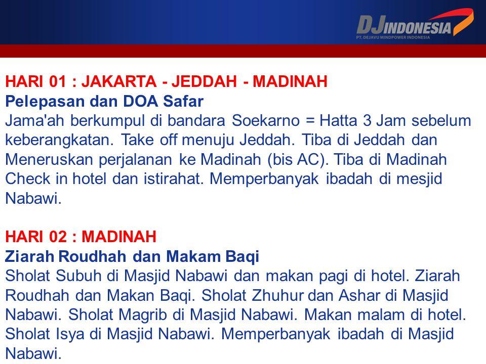 HARI 01 : JAKARTA - JEDDAH - MADINAH Pelepasan dan DOA Safar Jama ah berkumpul di bandara Soekarno = Hatta 3 Jam sebelum keberangkatan.