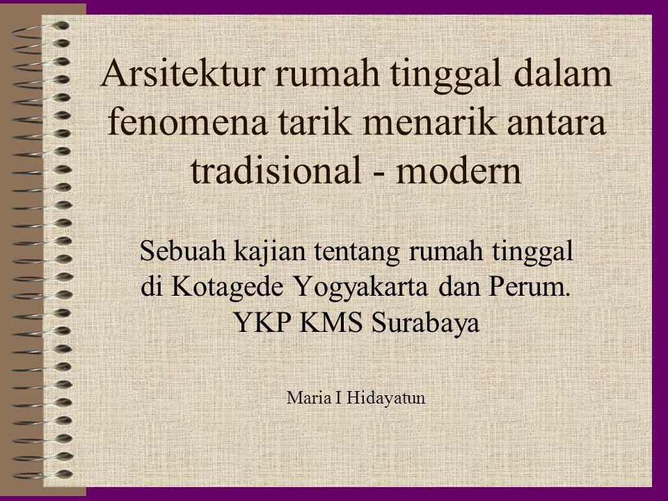Arsitektur rumah tinggal dalam fenomena tarik menarik antara tradisional - modern Sebuah kajian tentang rumah tinggal di Kotagede Yogyakarta dan Perum.